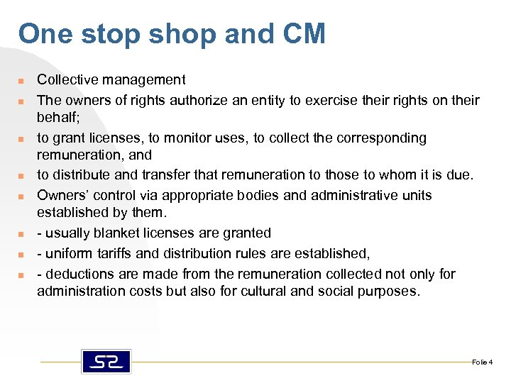 One stop shop and CM n n n n Collective management The owners of