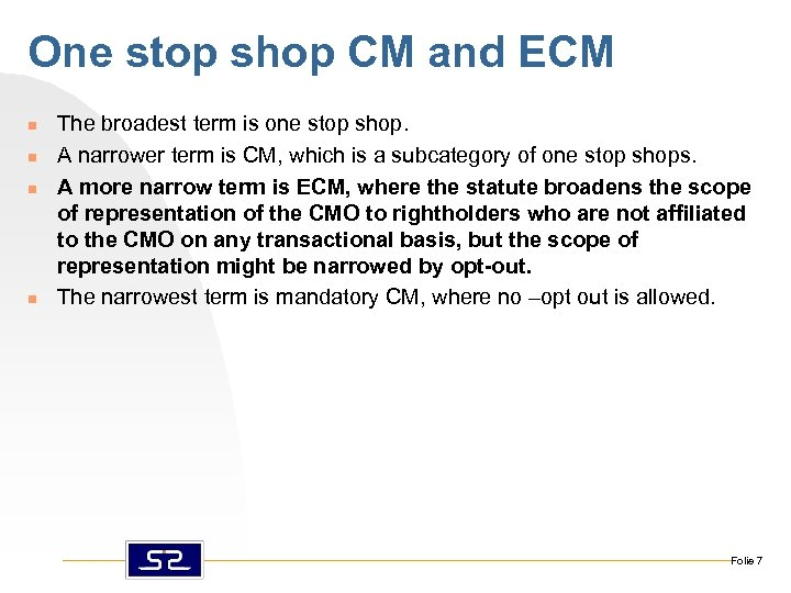 One stop shop CM and ECM n n The broadest term is one stop