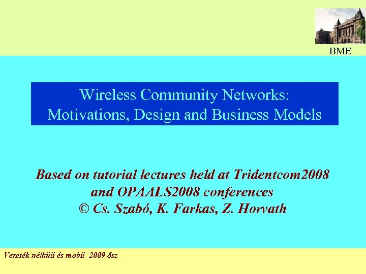 BME Wireless Community Networks: Motivations, Design and Business Models Based on tutorial lectures held