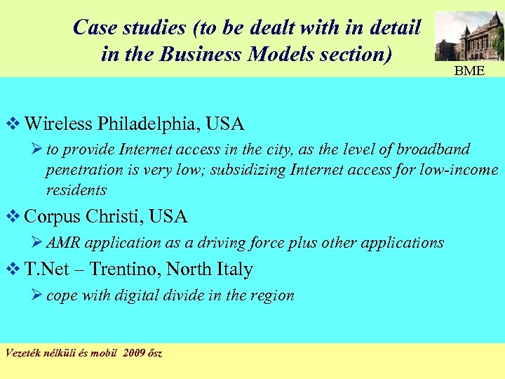 Case studies (to be dealt with in detail in the Business Models section) BME