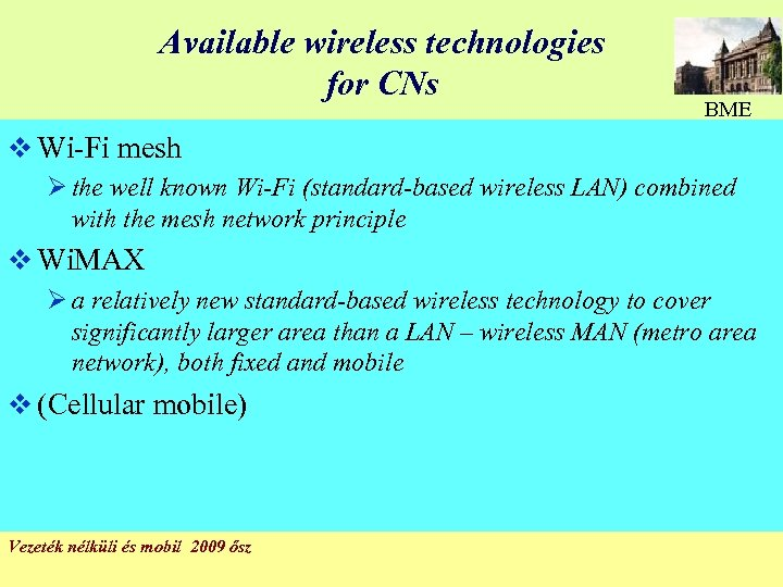 Available wireless technologies for CNs BME v Wi-Fi mesh Ø the well known Wi-Fi