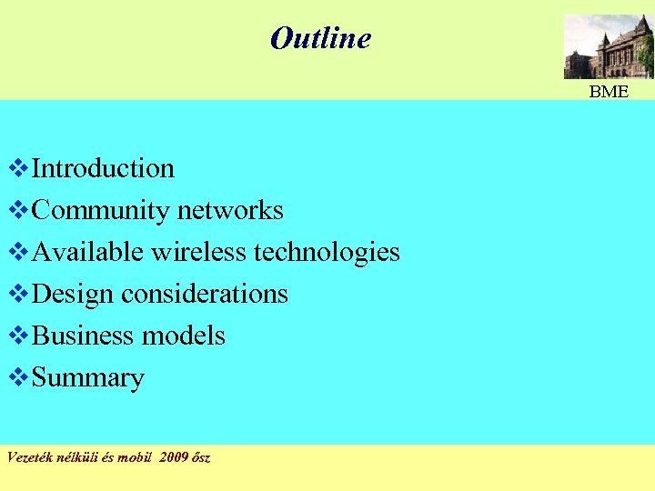 Outline BME v Introduction v Community networks v Available wireless technologies v Design considerations
