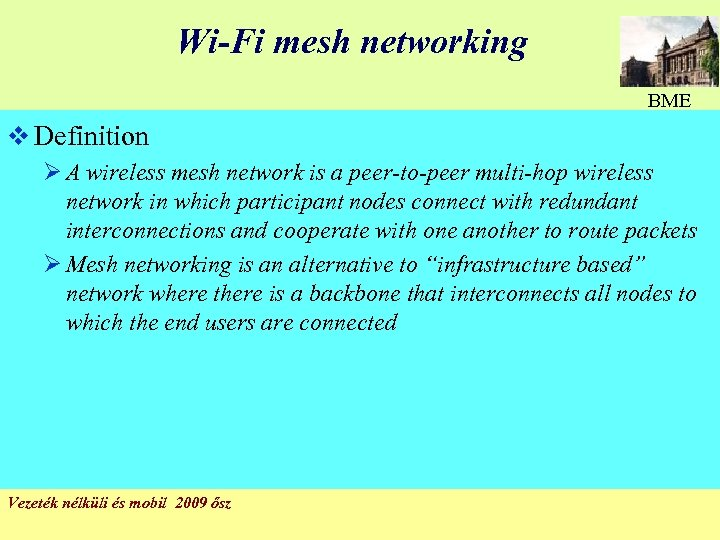 Wi-Fi mesh networking BME v Definition Ø A wireless mesh network is a peer-to-peer