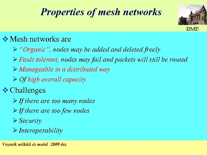 "Properties of mesh networks BME v Mesh networks are Ø ""Organic"", nodes may be"
