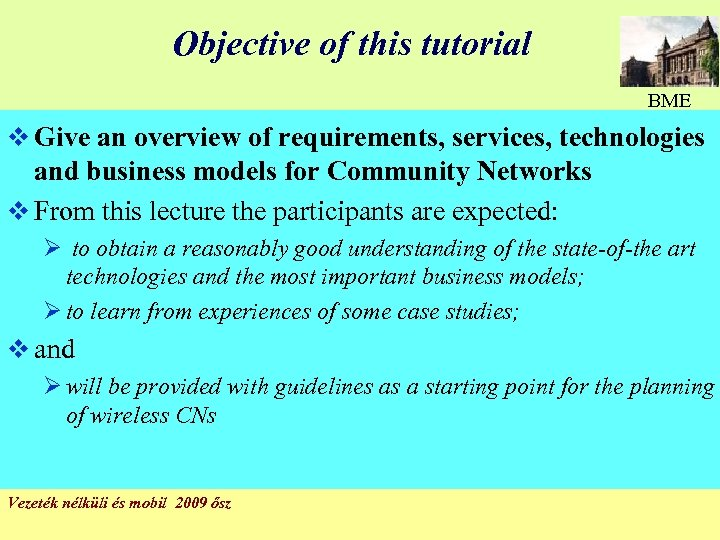Objective of this tutorial BME v Give an overview of requirements, services, technologies and