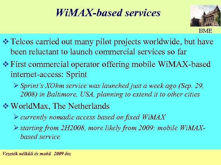 Wi. MAX-based services BME v Telcos carried out many pilot projects worldwide, but have