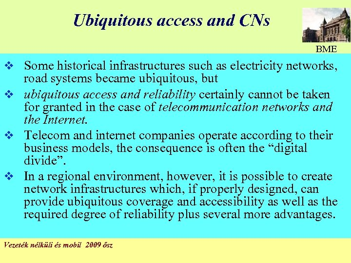 Ubiquitous access and CNs BME v Some historical infrastructures such as electricity networks, road