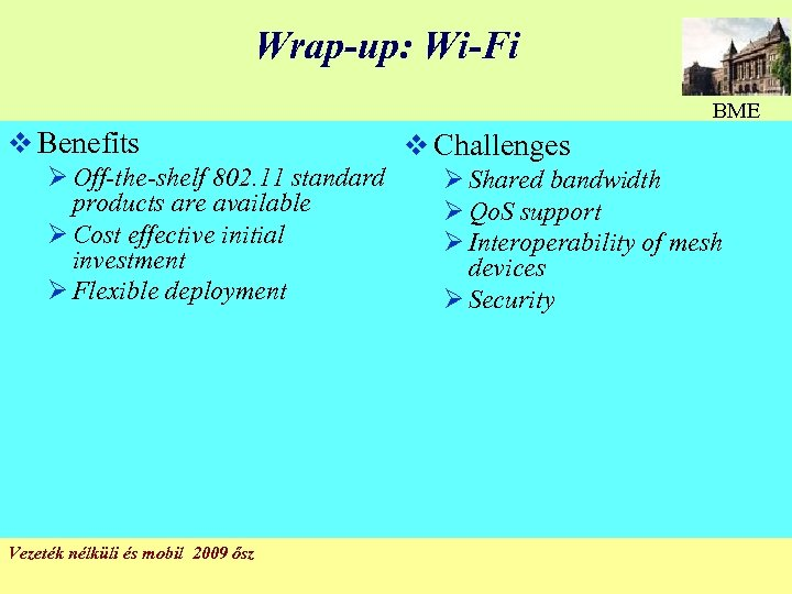 Wrap-up: Wi-Fi BME v Benefits v Challenges Ø Off-the-shelf 802. 11 standard Ø Shared