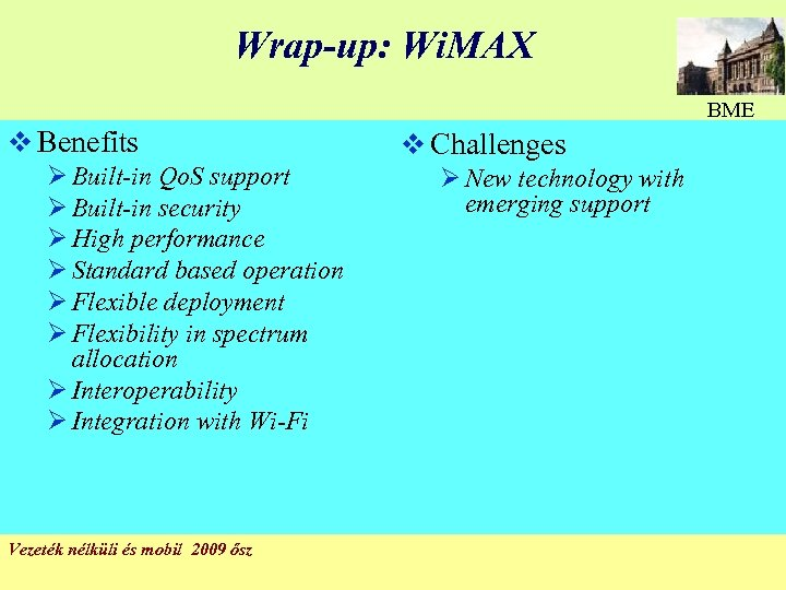 Wrap-up: Wi. MAX BME v Benefits Ø Built-in Qo. S support Ø Built-in security