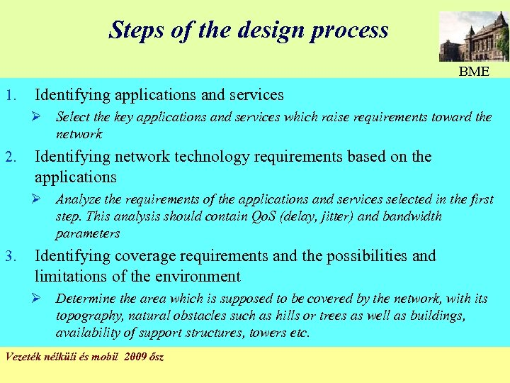 Steps of the design process BME 1. Identifying applications and services Ø Select the