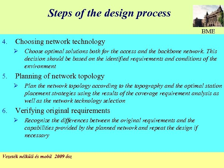 Steps of the design process BME 4. Choosing network technology Ø Choose optimal solutions