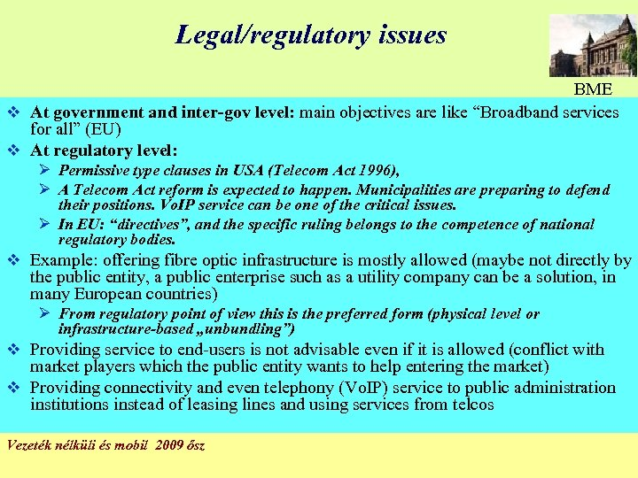 "Legal/regulatory issues BME v At government and inter-gov level: main objectives are like ""Broadband"