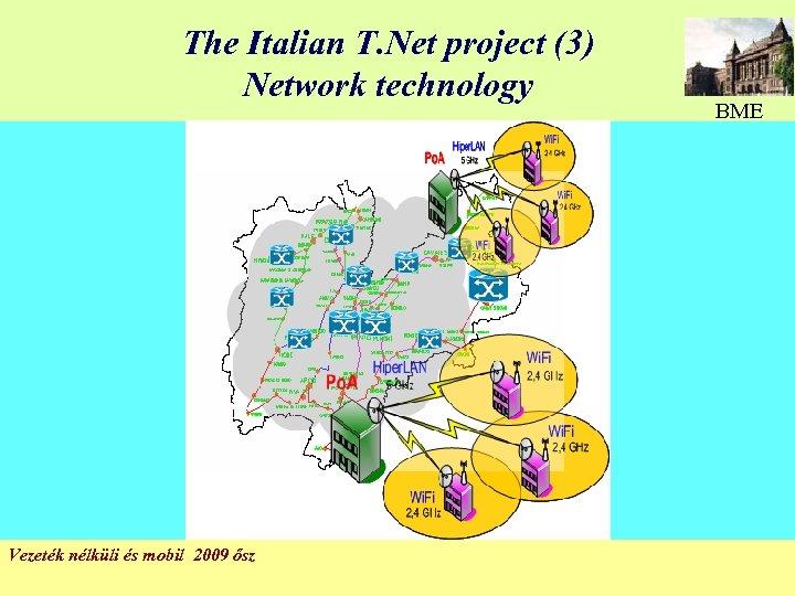 The Italian T. Net project (3) Network technology Vezeték nélküli és mobil 2009 ősz