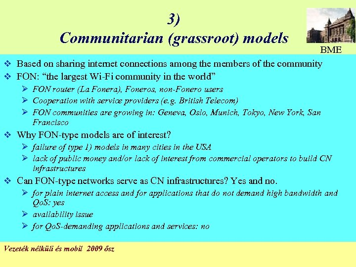 3) Communitarian (grassroot) models BME v Based on sharing internet connections among the members