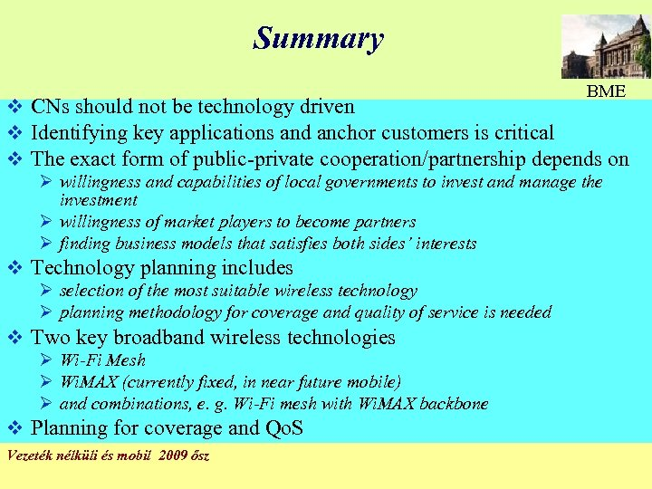 Summary BME v CNs should not be technology driven v Identifying key applications and