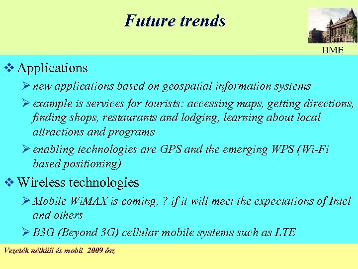 Future trends BME v Applications Ø new applications based on geospatial information systems Ø