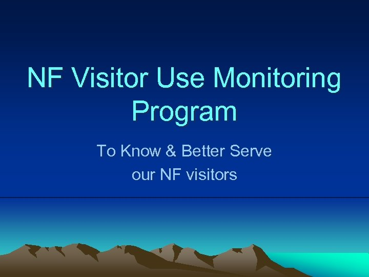 NF Visitor Use Monitoring Program To Know & Better Serve our NF visitors