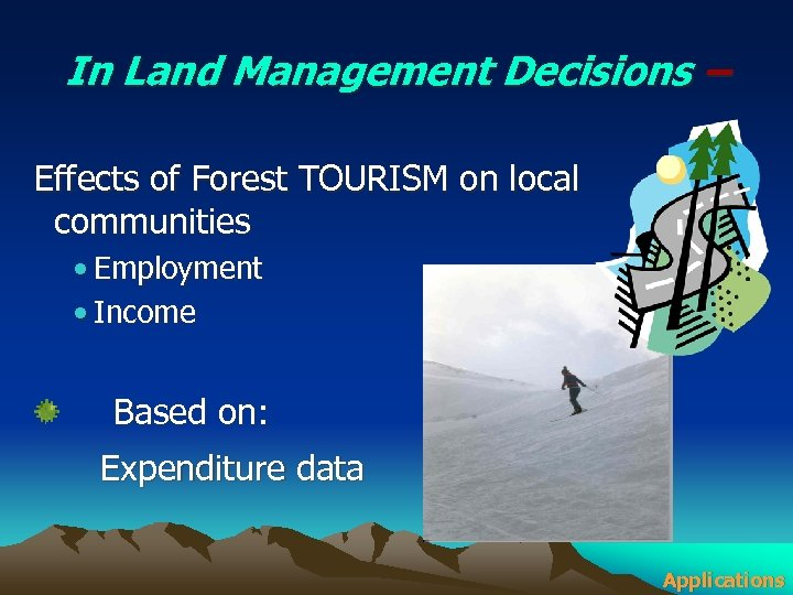 In Land Management Decisions – Effects of Forest TOURISM on local communities • Employment
