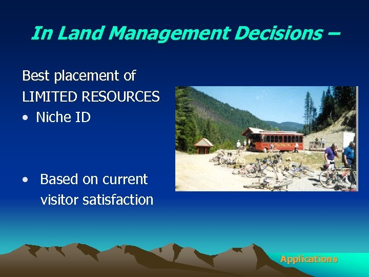 In Land Management Decisions – Best placement of LIMITED RESOURCES • Niche ID •