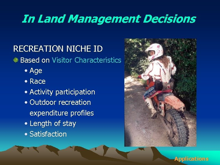 In Land Management Decisions RECREATION NICHE ID Based on Visitor Characteristics • Age •