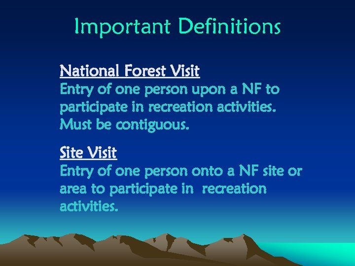 Important Definitions National Forest Visit Entry of one person upon a NF to participate