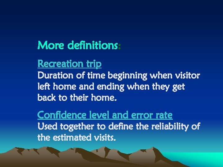 More definitions: Recreation trip Duration of time beginning when visitor left home and ending