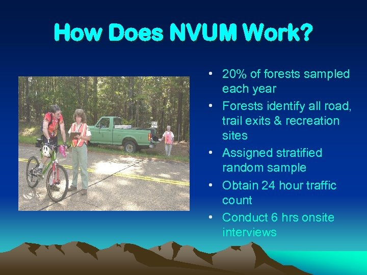 How Does NVUM Work? • 20% of forests sampled each year • Forests identify