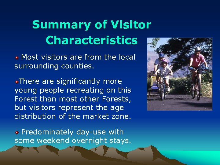 Summary of Visitor Characteristics Most visitors are from the local surrounding counties. There are