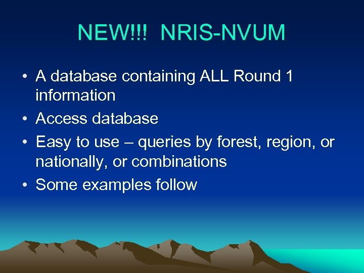 NEW!!! NRIS-NVUM • A database containing ALL Round 1 information • Access database •