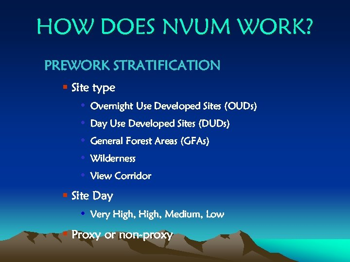 HOW DOES NVUM WORK? PREWORK STRATIFICATION § Site type • • • Overnight Use