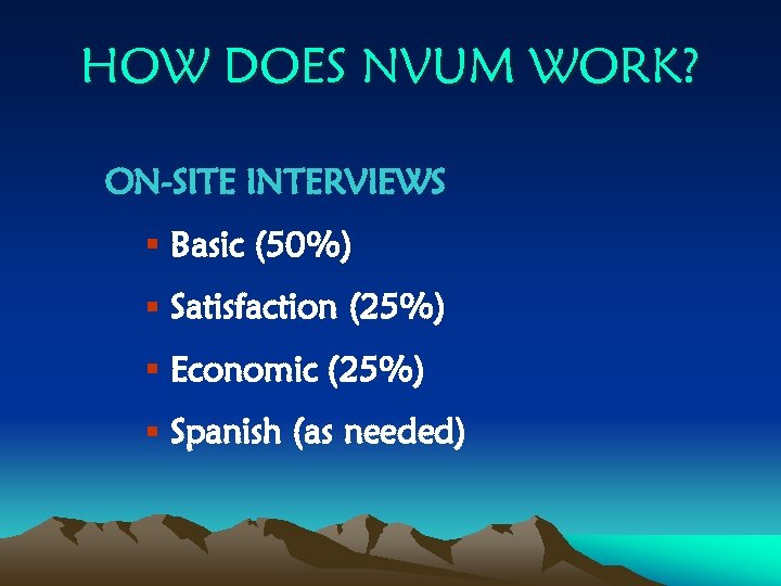 HOW DOES NVUM WORK? ON-SITE INTERVIEWS § Basic (50%) § Satisfaction (25%) § Economic