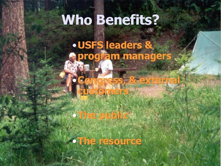 Who Benefits? • USFS leaders & program managers • Congress, & external customers •
