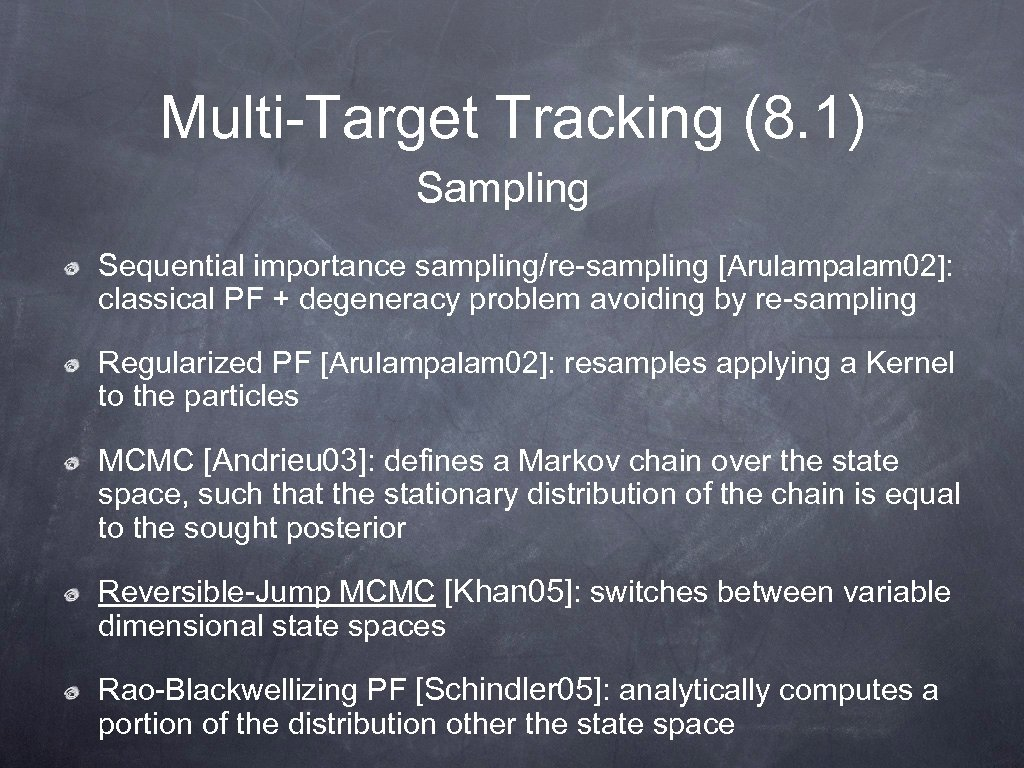 Multi-Target Tracking (8. 1) Sampling Sequential importance sampling/re-sampling [Arulampalam 02]: classical PF + degeneracy