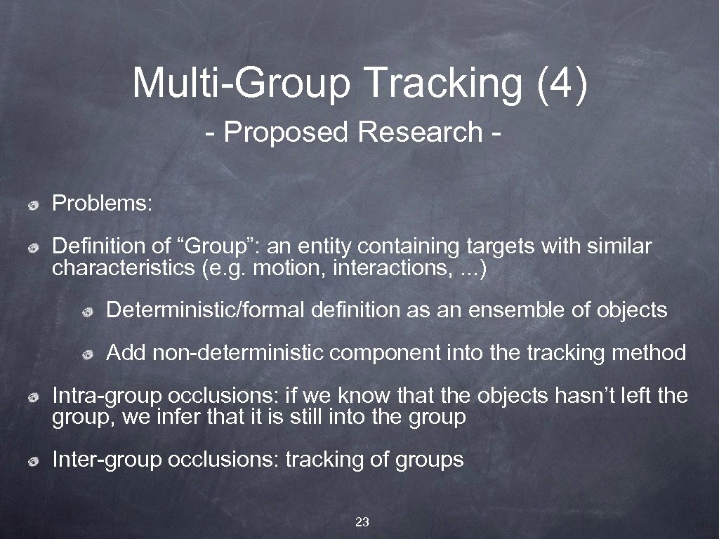 "Multi-Group Tracking (4) - Proposed Research Problems: Definition of ""Group"": an entity containing targets"