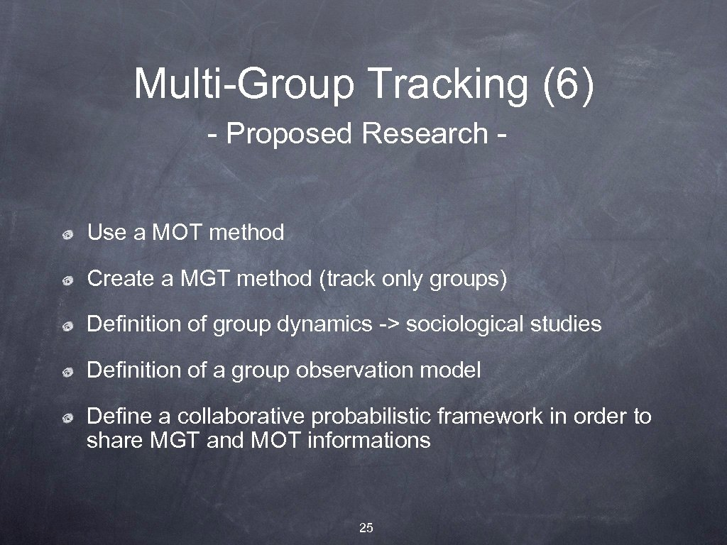 Multi-Group Tracking (6) - Proposed Research Use a MOT method Create a MGT method