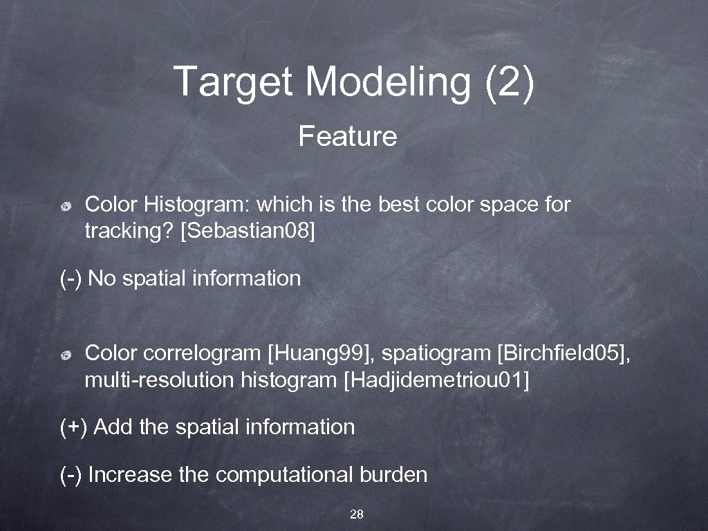 Target Modeling (2) Feature Color Histogram: which is the best color space for tracking?