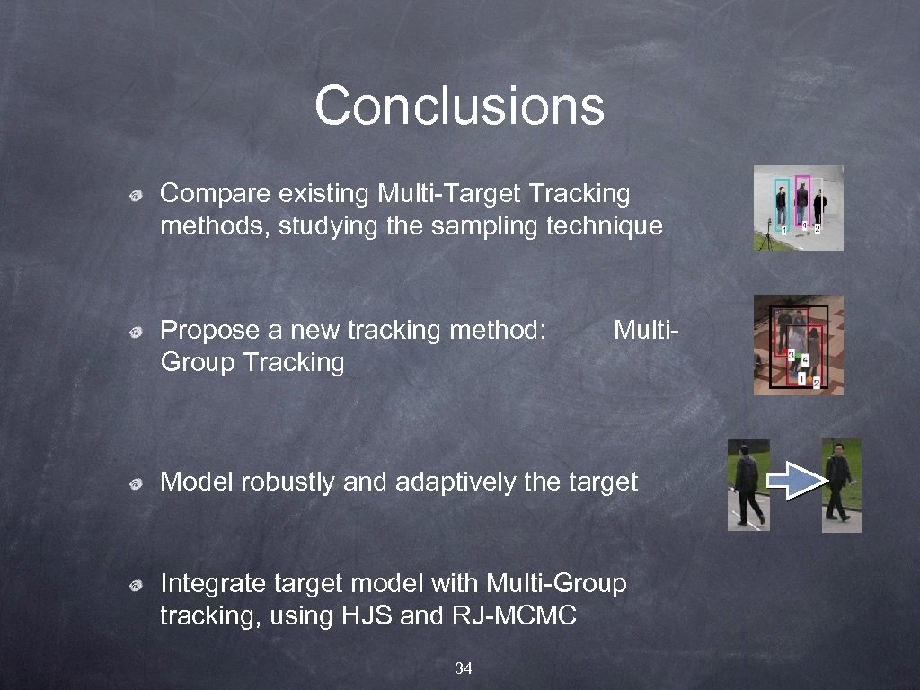 Conclusions Compare existing Multi-Target Tracking methods, studying the sampling technique Propose a new tracking