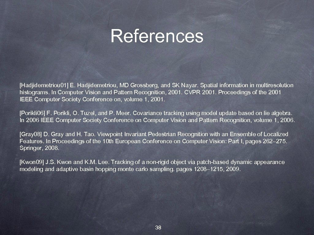 References [Hadjidemetriou 01] E. Hadjidemetriou, MD Grossberg, and SK Nayar. Spatial information in multiresolution
