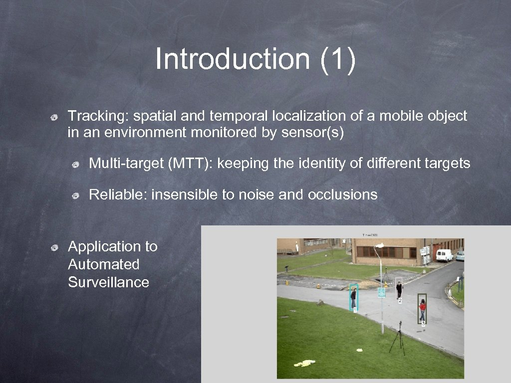 Introduction (1) Tracking: spatial and temporal localization of a mobile object in an environment