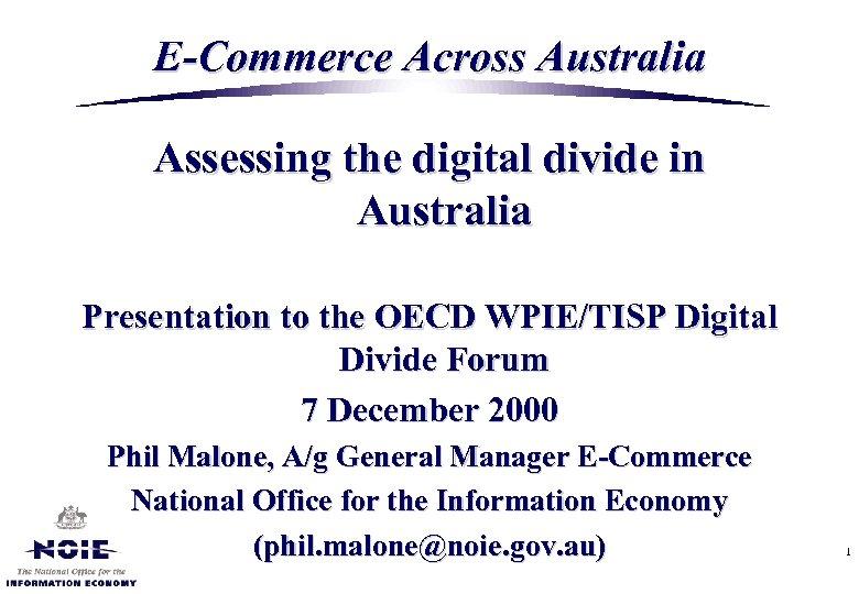 E-Commerce Across Australia Assessing the digital divide in Australia Presentation to the OECD WPIE/TISP