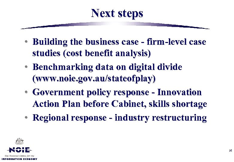 Next steps • Building the business case - firm-level case studies (cost benefit analysis)