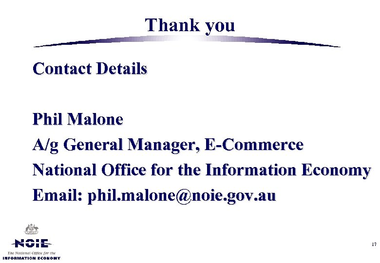 Thank you Contact Details Phil Malone A/g General Manager, E-Commerce National Office for the