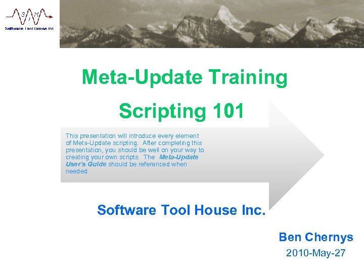 www. softwaretoolhouse. com Meta-Update Training Scripting 101 This presentation will introduce every element of