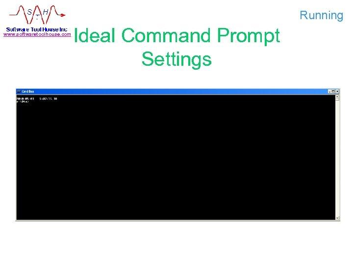 Running www. softwaretoolhouse. com Ideal Command Prompt Settings