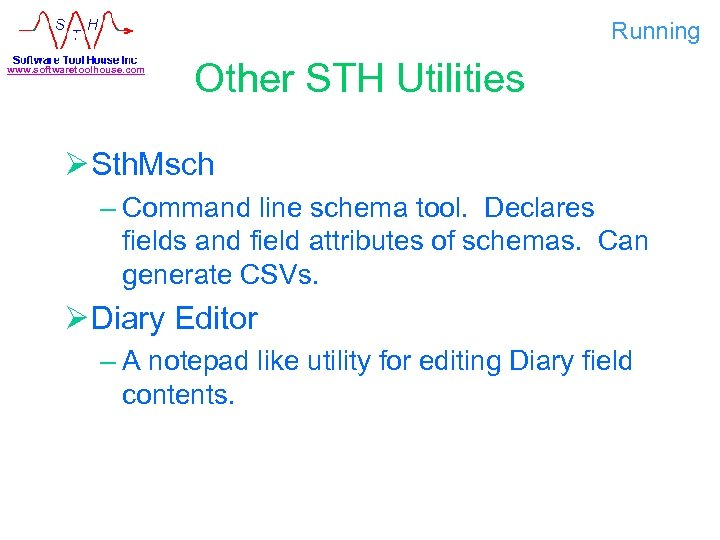 Running www. softwaretoolhouse. com Other STH Utilities Ø Sth. Msch – Command line schema