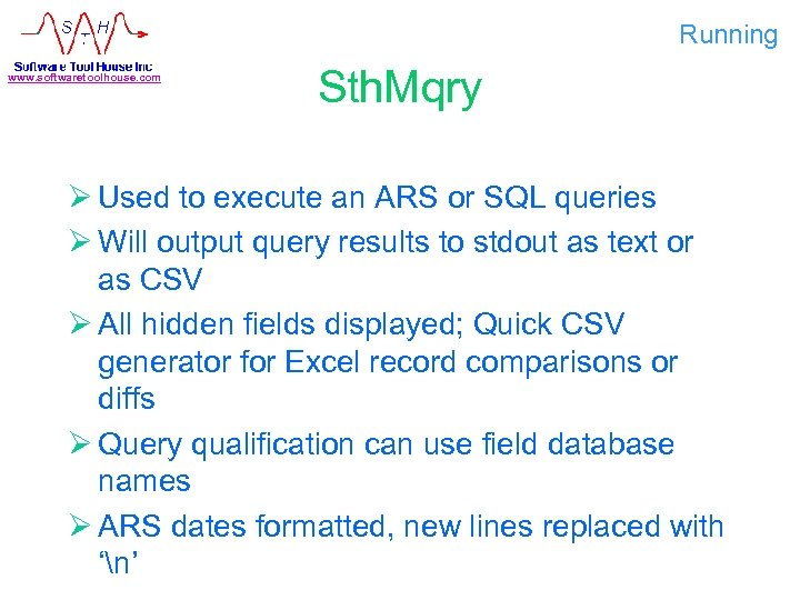 Running www. softwaretoolhouse. com Sth. Mqry Ø Used to execute an ARS or SQL