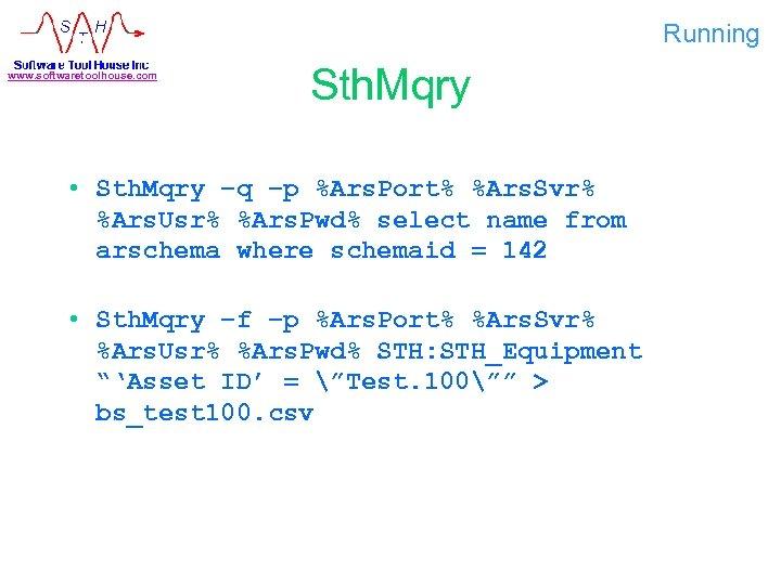 Running www. softwaretoolhouse. com Sth. Mqry • Sth. Mqry –q –p %Ars. Port% %Ars.