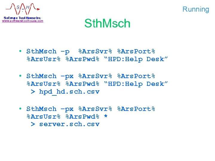 Running www. softwaretoolhouse. com Sth. Msch • Sth. Msch –p %Ars. Svr% %Ars. Port%