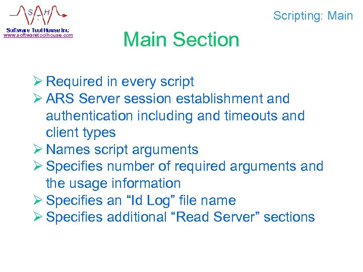 Scripting: Main www. softwaretoolhouse. com Main Section Ø Required in every script Ø ARS