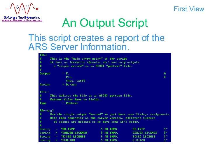 First View www. softwaretoolhouse. com An Output Script This script creates a report of